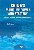 China's Maritime Power and Strategy : History, National Security and Geopolitics