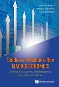 Studies in Medium-Run Macroeconomics : Growth, Fluctuations, Unemployment, Inequality and Po...