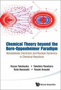 Chemical Theory Beyond the Born-Oppenheimer Paradigm : Nonadiabatic Electronic and Nuclear D...