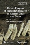 Recent Advances in the Scientific Research on Ancient Glass and Glaze (Series on Archaeology...