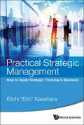 Practical Strategic Management : How to Apply Strategic Thinking in Business