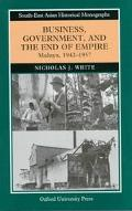 Business, Government, and the End of Empire Malaya, 1942-1957