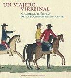 Un viajero virreinal. Acuarelas inéditas de la sociedad rioplatense (Spanish Edition)