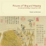 Pictures of Tilling and Weaving: Art, Labor, and Technology in Song and Yuan China