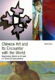 Chinese Art and Its Encounter with the World: Negotiating Alterity in Art and Its Historical...