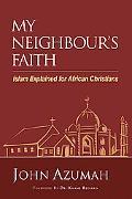 My Neighbour's Faith: Islam Explained for Christians