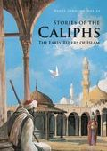 Stories of the Caliphs : The Early Rulers of Islam