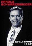 Arnold Schwarzenegger - Hollywood Hero