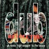 Dub Revolution - UK Roots: High Steppin' To The Future