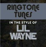 Ringtone Tunes: In The Style of Lil Wayne
