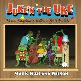 Juke'n The Uke: Blues, Ragtime & Hokum for Ukulele