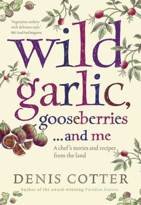 Wild Garlic, Gooseberries and Me : A Chef's Stories and Recipes from the Land