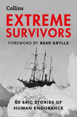 Extreme Survivors : 60 of the World's Most Extreme Survival Stories