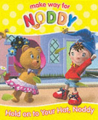 Hold on to Your Hat Noddy (Make Way for Noddy)