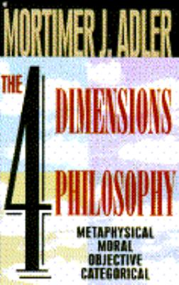 The Four Dimensions of Philosophy: Metaphysical, Moral, Objective, Categorical - Mortimer Jerome Adler - Paperback