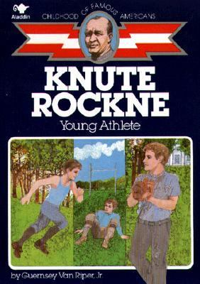 Knute Rockne: Young Athlete (Childhood of Famous Americans Series) - Guernsey Van Riper