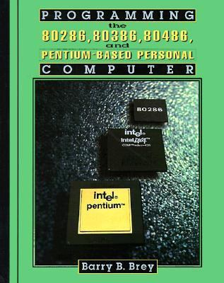 Programming the 80286, 80386, 80486, and Pentium-Based Personal Computer