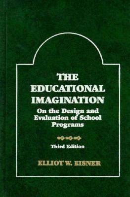 The Educational Imagination: On the Design and Evaluation of School Programs (Third Edition)