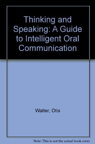 Thinking and Speaking: A Guide to Intelligent Oral Communication