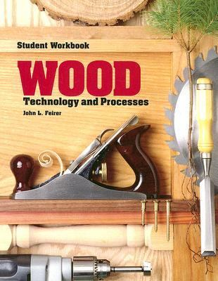 Wood Technology and Processes  Student Workbook  Keyed to the 1994 Edition of the Textbook Wood Technology and Process