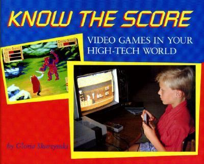 Know the Score: Video Games in Your High-Tech World - Gloria Skurzynski - Hardcover