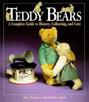 Teddy Bears: A Complete Guide to History, Collecting and Care - Sue Pearson - Hardcover