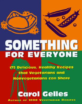 Something for Everyone: 150 Main Dish Recipes for Families That Include Vegetarians and Meat Eaters