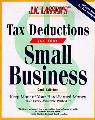 J. K. Lasser's Tax Deductions for Small Businesses: Take Advantage of Every Available Write-Off - Barbara Weltman