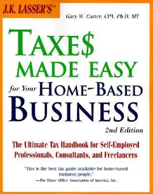 Taxes Made Easy for Your Home-Based Business - Gary W. Carter - Paperback
