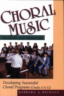 Choral Music Methods and Materials  Developing Successful Choral Programs (Grades 5 to 12)