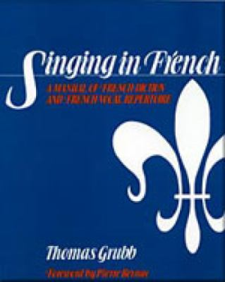 Singing in French A Manual of French Diction & French Vocal Repertoire