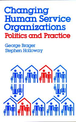 Changing Human Service Organizations Politics and Practice