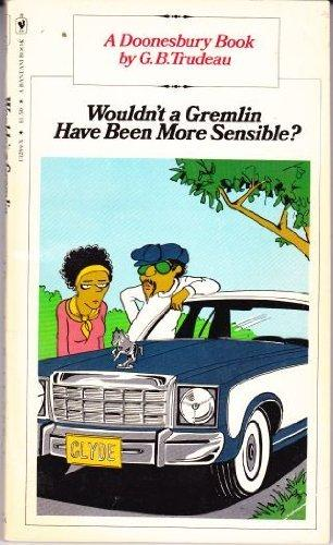 Wouldn't a Gremlin Have Been More Sensible? (A Doonesbury book)