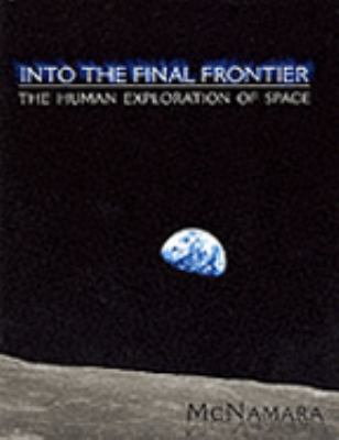 Into the Final Frontier The Human Exploration of Space