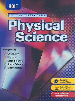 Holt Science Spectrum Physical Science, Integrating Chemistry, Physics, Earth Science, Space Science, Mathematics