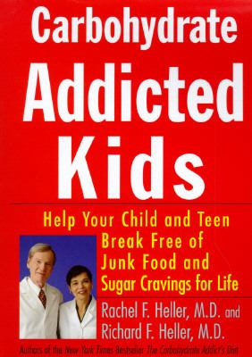 Carbohydrate Addicted Kids: Help Your Child or Teen Break Free of Junk Food and Sugar Cravings for Life