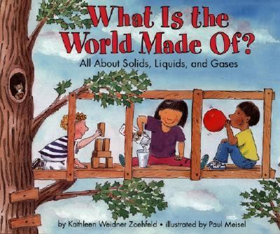 What Is the World Made Of? All About Solids, Liquids, and Gases