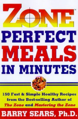 Zone Perfect Meals in Minutes 150 Fast and Simple Healthy Recipes from the Bestselling Author of the Zone and Masterinf the Zone
