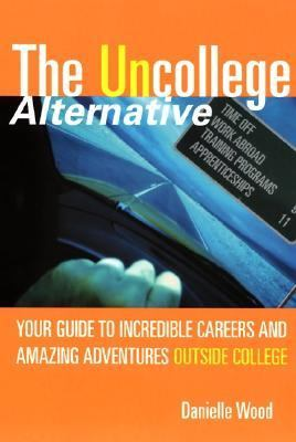 Uncollege Alternative Your Guide to Incredible Careers and Amazing Adventures Outside College