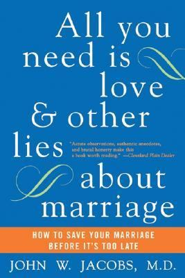All You Need Is Love And Other Lies About Marriage How To Save Your Marriage Before It's Too Late
