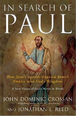 In Search of Paul How Jesus's Apostle Opposed Rome's Empire with God's Kingdom
