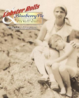 Lobster Rolls & Blueberry Pie Three Generations of Recipes and Stories from Summers on the Coast of Maine