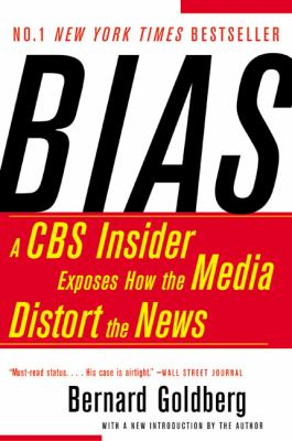 Bias A CBS Insider Exposes How the Media Distorts the News