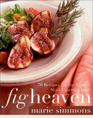 Fig Heaven 70 Recipes for the World's Most Lucious Fruit