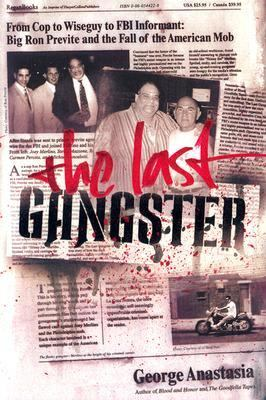 Last Gangster From Cop to Wiseguy to FBI Informant Big Ron Previte and the Fall of the American Mob