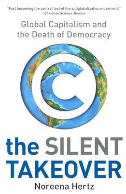 Silent Takeover Global Capitalism and the Death of Democracy