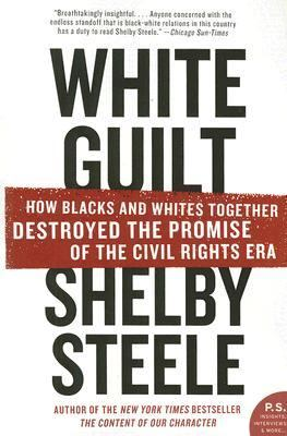 White Guilt How Blacks and Whites Together Destroyed the Promise of the Civil Rights Era
