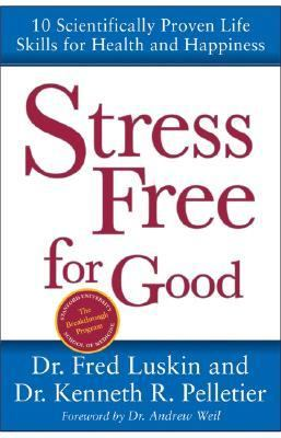 Stress Free for Good Ten Scientifically Proven Life Skills for Health and Happiness