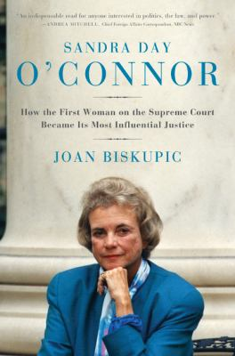 Sandra Day O'Connor How the First Woman on the Supreme Court Became Its Most Influential Justice
