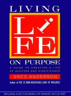 Living Life on Purpose: A Guide to Creating a Life of Success and Significance